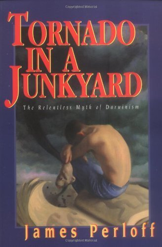 Tornado in a Junkyard: The Relentless Myth of Darwinism by Perloff, James (1999) Paperback