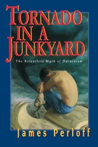 Tornado in a Junkyard: The Relentless Myth of Darwinism
